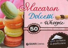 Macaron, dolcetti e whoopie. 50 ricette golose