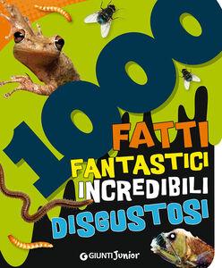 Libro 1000 fatti fantastici incredibili disgustosi