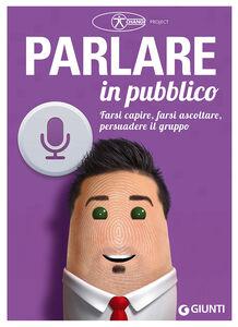 Libro Parlare in pubblico. Farsi capire, farsi ascoltare, persuadere il gruppo Alessandro Sansavini , Cesare Sansavini