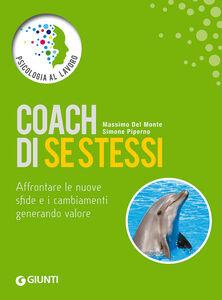 Libro Coach di se stessi. Affrontare le nuove sfide e i cambiamenti generando valore Massimo Del Monte , Simone Piperno