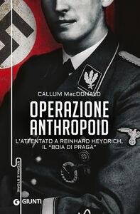 Libro Operazione Anthropoid. L'attentato a Reinhard Heydrich, il «boia di Praga» Callum MacDonald