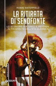 Libro La ritirata di Senofonte. Lo scontro tra greci e persiani al tramonto dell'età classica Robin Waterfield