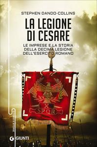 Libro La legione di Cesare. Le imprese e la storia della decima legione dell'esercito romano Stephen Dando-Collins 0