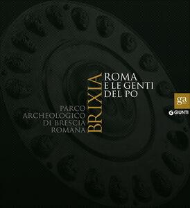 Libro Brixia. Roma e le genti del Po. Parco archeologico di Brescia romana