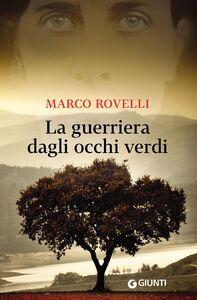 Foto Cover di La guerriera dagli occhi verdi, Libro di Marco Rovelli, edito da Giunti Editore