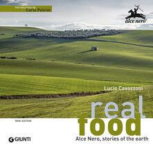 Real food. Alce Nero, stories of the earth - Lucio Cavazzoni,Rita Brugnara - copertina