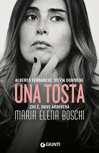 Libro Una tosta. Chi è, dove arriverà Maria Elena Boschi Alberto Ferrarese , Silvia Ognibene