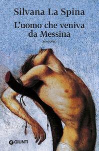 Libro L' uomo che veniva da Messina Silvana La Spina