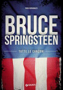Libro Bruce Springsteen. Tutte le canzoni Paolo Giovanazzi