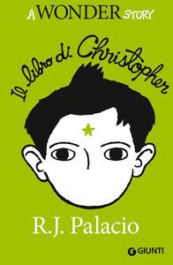 Foto Cover di Il libro di Christopher. A wonder story, Libro di R. J. Palacio, edito da Giunti Editore