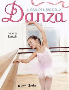 Foto Cover di Il grande libro della danza, Libro di Roberto Baiocchi, edito da Giunti Junior