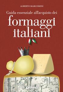 Foto Cover di Guida essenziale all'acquisto dei formaggi italiani, Libro di Alberto Marcomini, edito da Giunti Editore