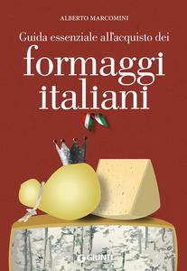 Libro Guida essenziale all'acquisto dei formaggi italiani Alberto Marcomini
