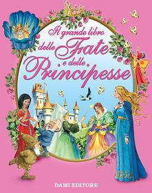 Fondazionesergioperlamusica.it Il grande libro delle fate e delle principesse. Ediz. illustrata Image