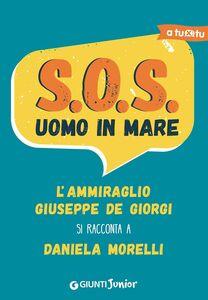 Foto Cover di S.O.S. Uomo in mare. L'ammiraglio Giuseppe De Giorgi si racconta a Daniela Morelli, Libro di Daniela Morelli, edito da Giunti Junior