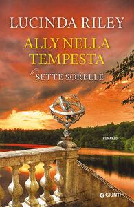 Foto Cover di Ally nella tempesta. Le sette sorelle, Libro di Lucinda Riley, edito da Giunti Editore