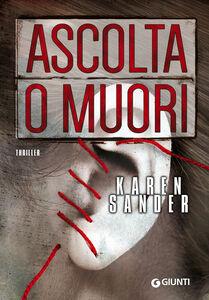 Libro Ascolta o muori Karen Sander