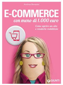 Libro E-commerce con meno di 1.000 euro. Come aprire un sito e renderlo redditizio Andrea Benedet