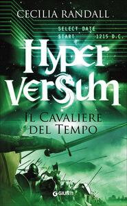 Foto Cover di Il cavaliere del tempo. Hyperversum. Vol. 3, Libro di Cecilia Randall, edito da Giunti Editore