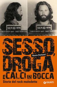 Libro Sesso, droga, calci in bocca. Storie del rock maledetto Renzo Stefanel