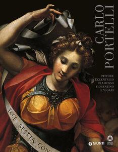 Libro Carlo Portelli. Pittore eccentrico fra Rosso Fiorentino e Vasari. Catalogo della mostra (Firenze, 22 dicembre 2015-30 aprile 2016)