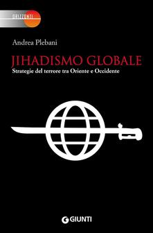 Jihadismo globale. Strategie del terrore tra Oriente e Occidente.pdf