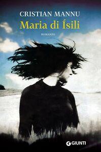 Foto Cover di Maria di Ísili, Libro di Cristian Mannu, edito da Giunti Editore