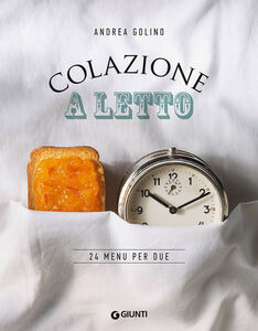 Foto Cover di Colazione a letto. 24 menu per due, Libro di Andrea Golino, edito da Giunti Editore 0