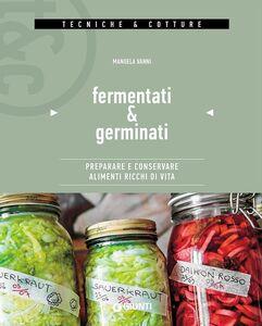 Foto Cover di Fermentati & germinati. Preparare e conservare alimenti ricchi di vita, Libro di Manuela Vanni, edito da Giunti Editore 0