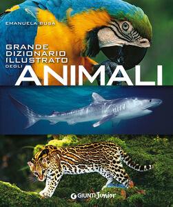 Foto Cover di Grande dizionario illustrato degli animali, Libro di Emanuela Busà, edito da Giunti Junior