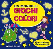 Un mondo di giochi e colori. Con adesivi