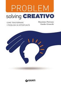 Foto Cover di Problem solving creativo. Cone trasformare i problemi in opportunità, Libro di Massimo Piovano,Guido Granchi, edito da Giunti Editore