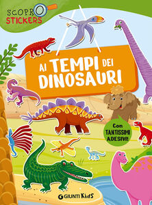 Foto Cover di Ai tempi dei dinosauri. Con adesivi, Libro di Francesca Pellegrino, edito da Giunti Kids