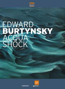 Edward Burtynsky. Acqua shock. Catalogo della mostra (Milano, 3 settembre-1 novembre 2015). Ediz. illustrata - copertina