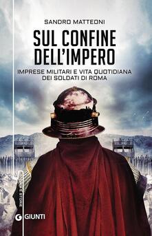 Secchiarapita.it Sul confine dell'Impero. Imprese militari e vita quotidiana dei soldati di Roma Image
