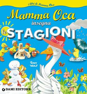 Foto Cover di Mamma Oca insegna le stagioni, Libro di Tony Wolf, edito da Dami Editore