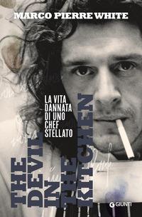 The The devil in the kitchen. La vita dannata di uno chef stellato - White Marco Pierre - wuz.it