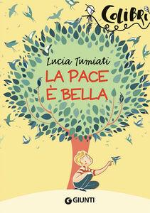 Foto Cover di La pace è bella, Libro di Lucia Tumiati, edito da Giunti Junior