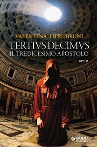 Libro Tertivs Decimus. Il tredicesimo apostolo Valentina Lippi Bruni