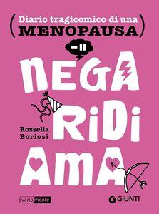 Libro Nega, ridi, ama. Diario tragicomico di una menopausa Rossella Boriosi