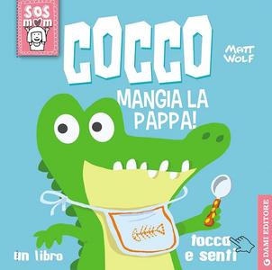 Libro Cocco mangia la pappa! Un libro tocca e senti Anna Casalis , Matt Wolf