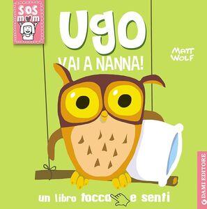 Libro Ugo vai a nanna! Un libro tocca e senti Anna Casalis , Matt Wolf