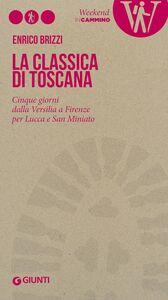 Foto Cover di La Classica di Toscana. Cinque giorni dalla Versilia a Firenze per Lucca e San Miniato, Libro di Enrico Brizzi, edito da Giunti Editore