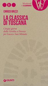 Libro La Classica di Toscana. Cinque giorni dalla Versilia a Firenze per Lucca e San Miniato Enrico Brizzi