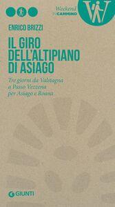 Libro Il giro dell'Altipiano di Asiago. Tre giorni da Valstagna a Passo Vezzena per Asiago e Roana Enrico Brizzi