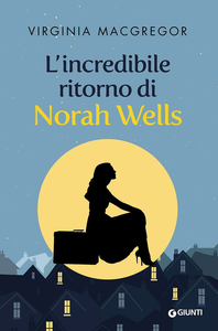 Libro L' incredibile ritorno di Norah Wells Virginia MacGregor