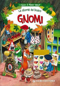 Foto Cover di Gnomi. Le storie del bosco, Libro di Peter Holeinone,Tony Wolf, edito da Dami Editore