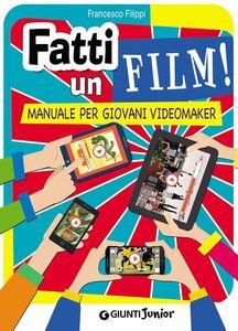 Libro Fatti un film! Manuale per giovani videomaker Francesco Filippi