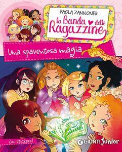 Foto Cover di Una spaventosa magia. La banda delle ragazzine. Con adesivi, Libro di Paola Zannoner, edito da Giunti Junior