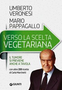 Libro Verso la scelta vegetariana. Il tumore si previene anche a tavola Umberto Veronesi , Mario Pappagallo